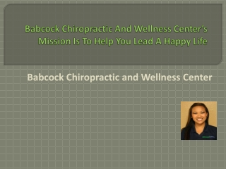 Babcock Chiropractic And Wellness Center's Mission Is To Hel