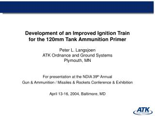 For presentation at the NDIA 39 th  Annual Gun & Ammunition / Missiles & Rockets Conference & Exhibition April 13-16, 20