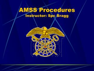 AMSS Procedures Instructor: Spc Bragg
