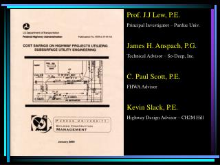 Prof. J.J Lew, P.E. Principal Investigator – Purdue Univ. James H. Anspach, P.G . Technical Advisor – So-Deep, Inc. C. P