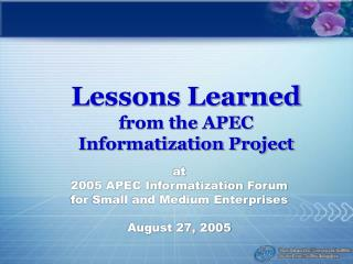 Lessons Learned  from the APEC Informatization Project