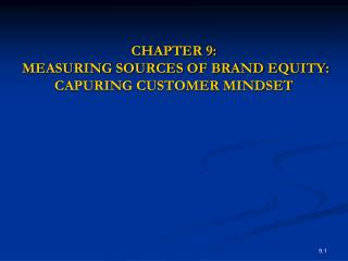 CHAPTER 9: MEASURING SOURCES OF BRAND EQUITY: CAPURING CUSTOMER ...