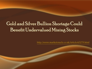 Gold and Silver Bullion Shortage Could Benefit Undervalued M