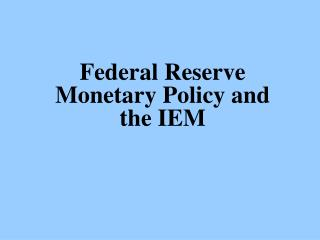 Federal Reserve Monetary Policy and the IEM