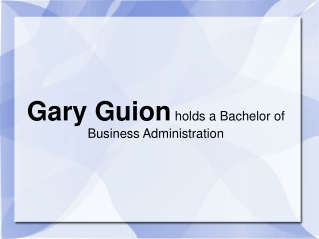 Gary Guion holds a Bachelor of Business Administration