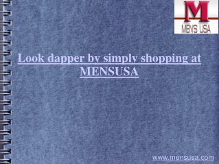 Look dapper by simply shopping at MENSUSA