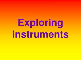 Exploring instruments