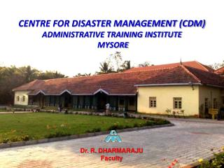 Centre for Disaster Management (CDM) Administrative Training Institute  Mysore