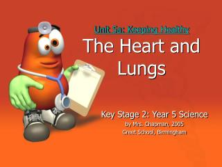 Unit 5a: Keeping Healthy The Heart and Lungs