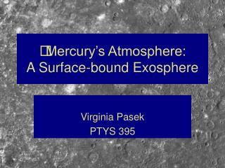 Mercury's Atmosphere: A Surface-bound Exosphere