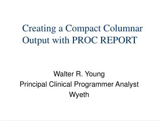 Creating a Compact Columnar Output with PROC REPORT