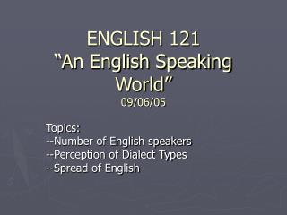 "ENGLISH 121 ""An English Speaking World"" 09/06/05"