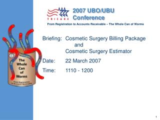 Briefing:	Cosmetic Surgery Billing Package  			and 	Cosmetic Surgery Estimator Date:	22 March 2007 Time:	1110 - 1200