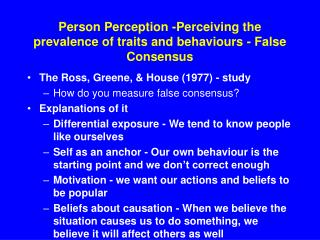 Person Perception -Perceiving the prevalence of traits and behaviours - False Consensus