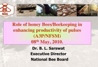 Role of honey Bees/Beekeeping in enhancing productivity of pulses (A3P/NFSM) 08 th  May, 2010.