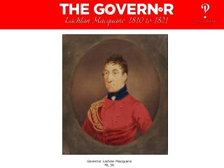 Governor Lachlan Macquarie                             ML 36