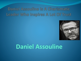Daniel Assouline Is A Charismatic Leader Who Inspires A Lot Of Trust