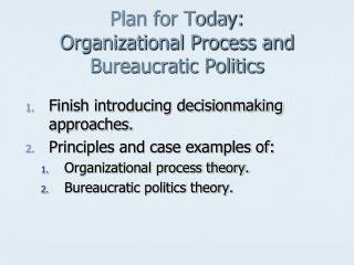 Plan for Today: Organizational Process and Bureaucratic Politics