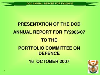 PRESENTATION OF THE  DOD  ANNUAL REPORT FOR FY2006/07 TO THE  PORTFOLIO COMMITTEE ON DEFENCE 16  OCTOBER 2007
