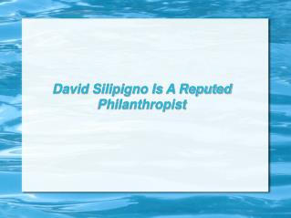 david silipigno is a reputed philanthropist