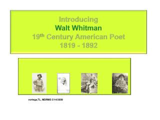 Introducing Walt Whitman 19 th  Century American Poet 1819 - 1892