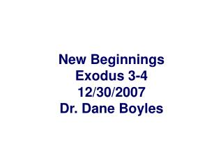 New Beginnings Exodus 3-4 12/30/2007 Dr. Dane Boyles