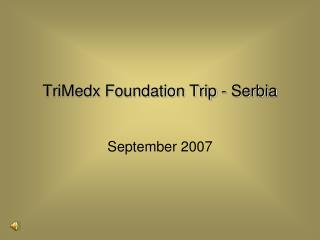 TriMedx Foundation Trip - Serbia