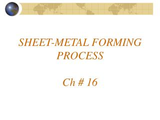 SHEET-METAL FORMING PROCESS Ch # 16