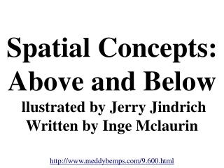 Spatial Concepts: Above and Below llustrated by Jerry Jindrich Written by Inge Mclaurin