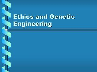 Ethics and Genetic Engineering
