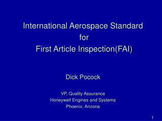 International Aerospace Standard  for  First Article Inspection(FAI) Dick Pocock VP, Quality Assurance Honeywell Engines
