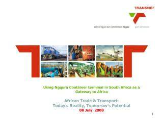 Using Ngqura Container terminal in South Africa as a Gateway to Africa  African Trade  Transport:  Today s Reality, Tom
