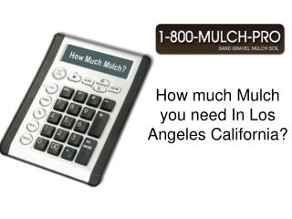 how much mulch do you need in los angeles california
