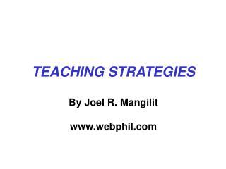 TEACHING STRATEGIES By Joel R. Mangilit www.webphil.com