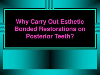 Why Carry Out Esthetic Bonded Restorations on Posterior Teeth?