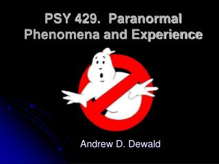 PSY 429.  Paranormal Phenomena and Experience
