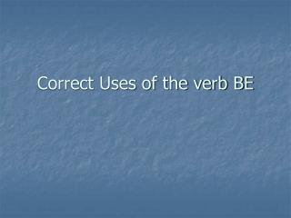 Correct Uses of the verb BE
