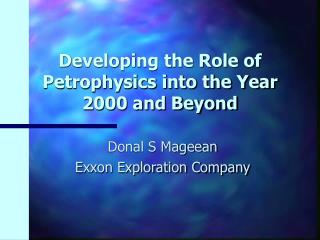 Developing the Role of Petrophysics into the Year 2000 and Beyond