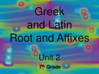 Greek  and Latin Root and Affixes