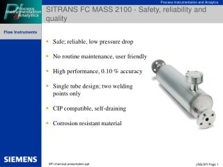 Safe; reliable ,  low pressure drop No routine maintenance, user friendly High performance, 0.1 0  \% accuracy Single tu