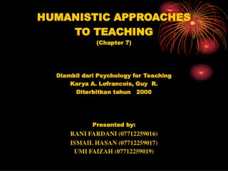 HUMANISTIC APPROACHES  TO TEACHING (Chapter 7 ) Diambil dari Psychology for Teaching Karya A. Lefrancois, Guy  R. Diterb