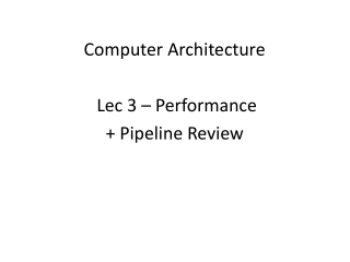 Computer Architecture Lec 3 – Performance + Pipeline Review