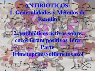 ANTIBIOTICOS: 1. Generalidades y Métodos de Estudio 2.Antibióticos activos sobre cocos Gram positivos 1era Parte Trimeto