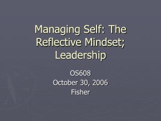 Managing Self: The Reflective Mindset; Leadership