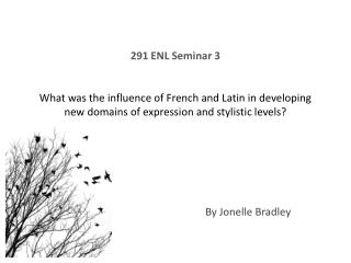 291 ENL Seminar 3 What  was the influence of French and Latin in developing new domains of expression and stylistic leve