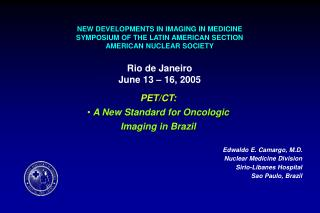 NEW DEVELOPMENTS IN IMAGING IN MEDICINE SYMPOSIUM OF THE LATIN AMERICAN SECTION AMERICAN NUCLEAR SOCIETY