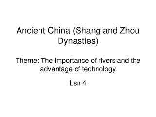 Ancient China Shang and Zhou Dynasties Theme: The ...