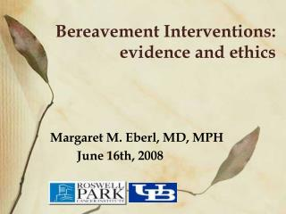 Bereavement Interventions: evidence and ethics