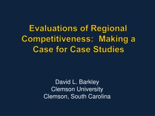 Evaluations of Regional Competitiveness:  Making a Case for Case Studies