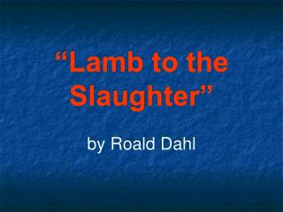 """Lamb to the Slaughter"" by Roald Dahl"